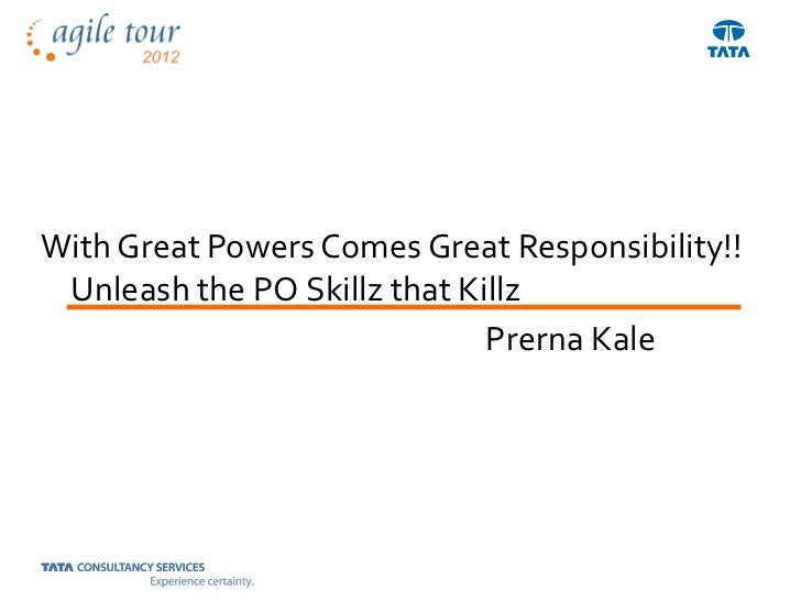 With Great Powers Comes Great Responsibility!! Unleash the PO Skillz that Killz                              Prerna Kale