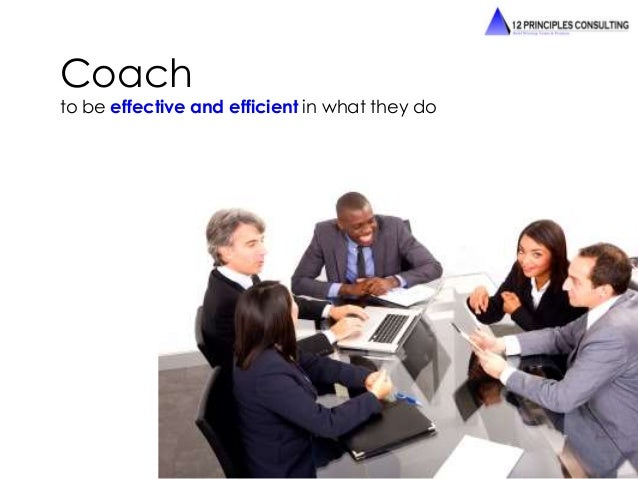 Coach  to be effective and efficient in what they do
