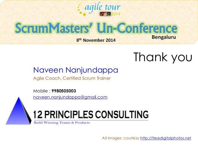 Thank you  Naveen Nanjundappa  Agile Coach, Certified Scrum Trainer  Mobile : 9980505003  naveen.nanjundappa@gmail.com  Al...