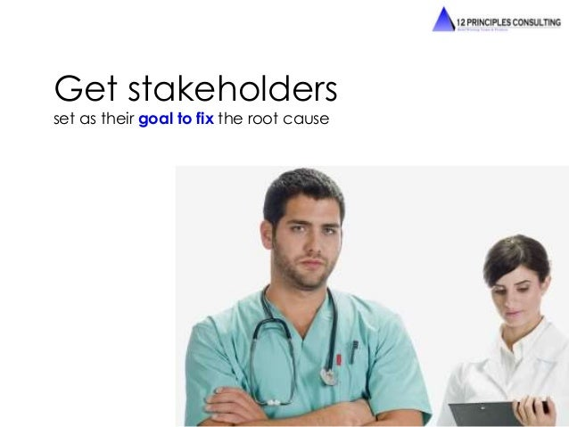 Get stakeholders  set as their goal to fix the root cause