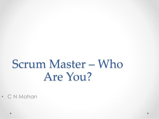Scrum Master – Who  Are You?  • C N Mohan