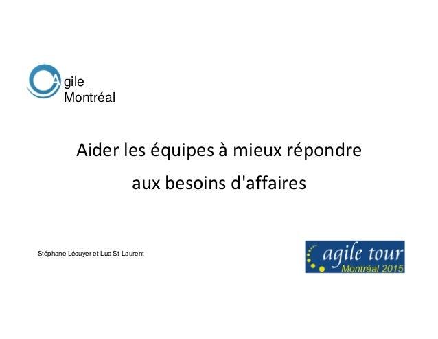 Aider les équipes à mieux répondre aux besoins d'affaires Stéphane Lécuyer et Luc St-Laurent gile Montréal