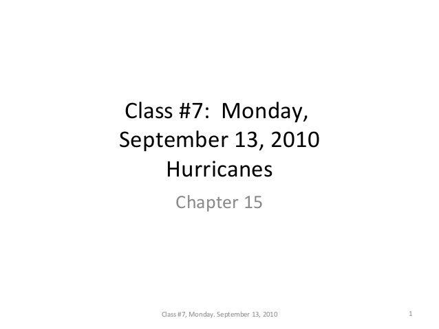 Class #7: Monday, September 13, 2010 Hurricanes Chapter 15 1Class #7, Monday. September 13, 2010