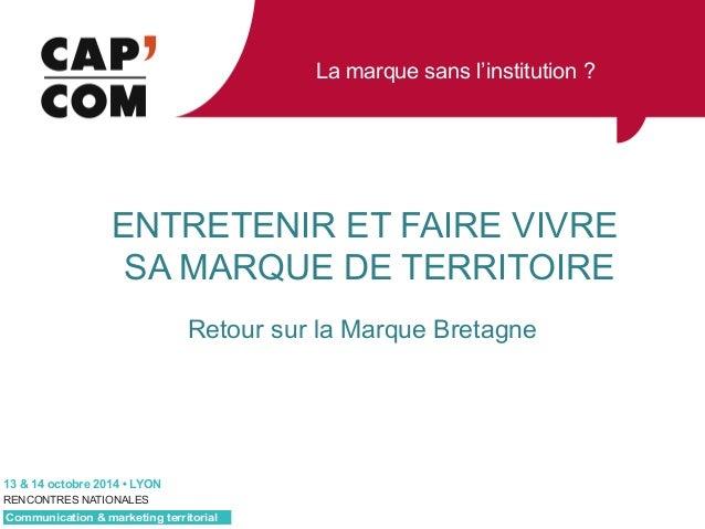 La marque sans l'institution ?  ENTRETENIR ET FAIRE VIVRE  SA MARQUE DE TERRITOIRE  Retour sur la Marque Bretagne  RFWREU...