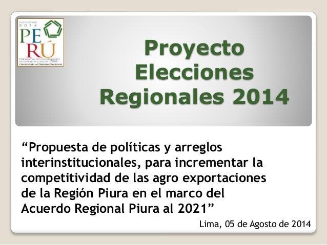 """Proyecto Elecciones Regionales 2014 """"Propuesta de políticas y arreglos interinstitucionales, para incrementar la competiti..."""