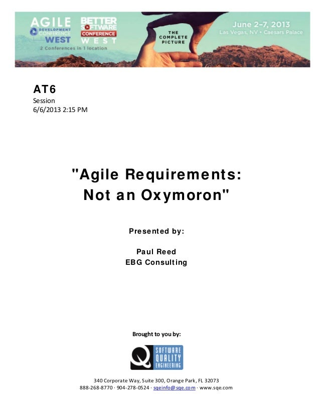 "AT6 Session  6/6/2013 2:15 PM                 ""Agile Requirements: Not an Oxymoron""        Presented by: Paul Reed EB..."