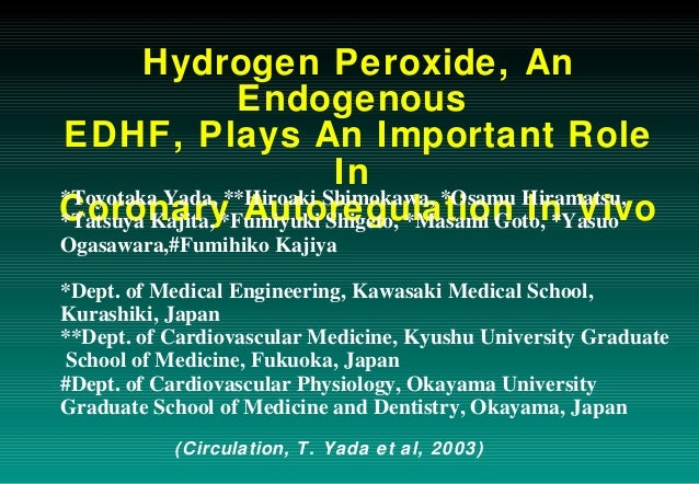 Hydrogen Peroxide, An Endogenous EDHF, Plays An Important Role In Coronary Autoregulation In Vivo*Toyotaka Yada, **Hiroaki...