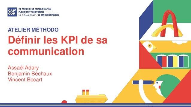 Définir les KPI de sa communication Assaël Adary Benjamin Béchaux Vincent Bocart ATELIER MÉTHODO