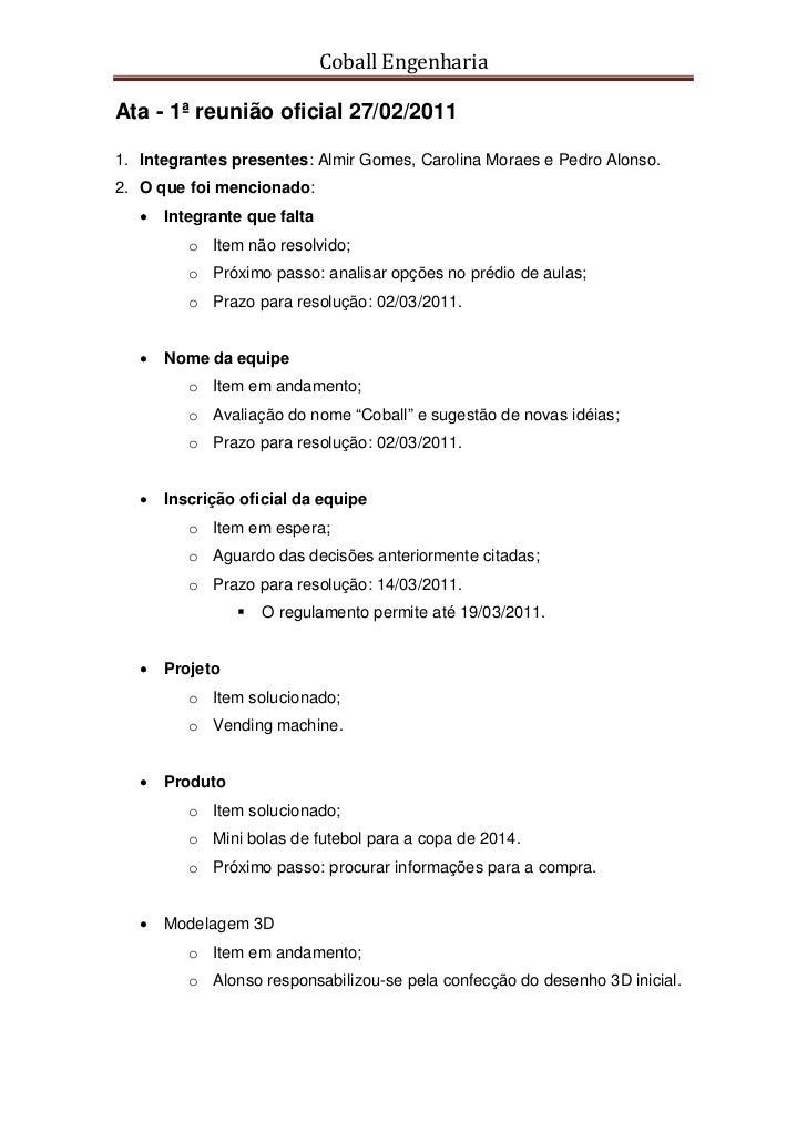 Coball EngenhariaAta - 1ª reunião oficial 27/02/20111. Integrantes presentes: Almir Gomes, Carolina Moraes e Pedro Alonso....