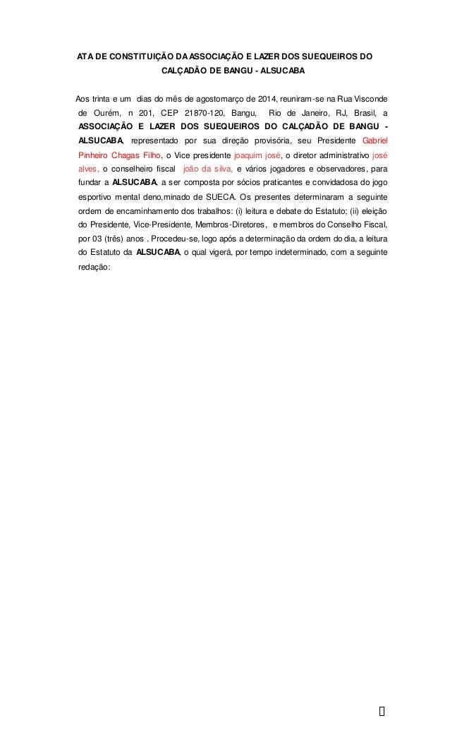 1 ATA DE CONSTITUIÇÃO DAASSOCIAÇÃO E LAZER DOS SUEQUEIROS DO CALÇADÃO DE BANGU - ALSUCABA Aos trinta e um dias do mês de a...