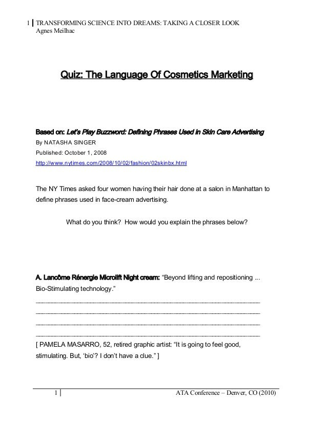 1 TRANSFORMING SCIENCE INTO DREAMS: TAKING A CLOSER LOOK Agnes Meilhac Quiz: The Language Of Cosmetics Marketing Based on:...