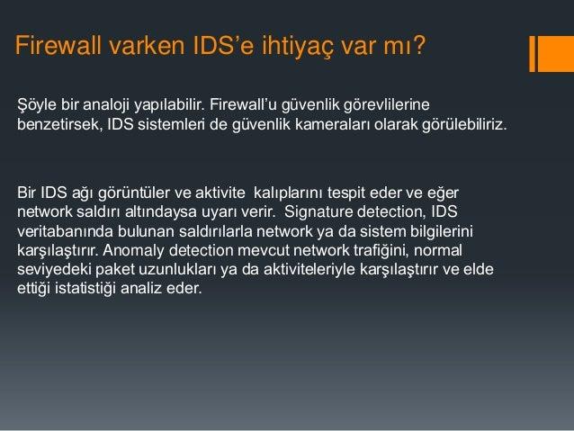 """Firewall varken IDS""""e ihtiyaç var mı? Şöyle bir analoji yapılabilir. Firewall""""u güvenlik görevlilerine benzetirsek, IDS si..."""