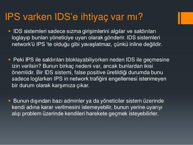 """IPS varken IDS""""e ihtiyaç var mı?  IDS sistemleri sadece sızma girişimlerini algılar ve saldırıları loglayıp bunları yönet..."""