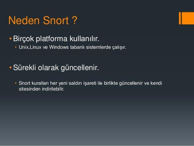 """Snort""""un Avantajları  Bir tek snort ile çok sayıda sistemi izlemek mümündür.  Yeni bir saldırı çeşidine karşılık hemen y..."""