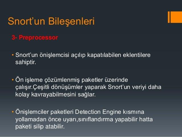 """Snort""""un Bileşenleri 4- Detection Engine • Sezme motoru Snort""""un kalbidir. • Packet Decoder ve Preprocessor""""dan bilgi alır..."""
