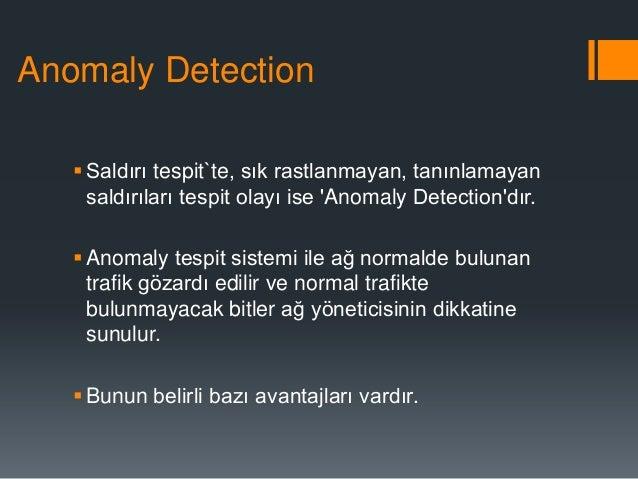 Anomaly Detection  Saldırı tespit`te, sık rastlanmayan, tanınlamayan saldırıları tespit olayı ise 'Anomaly Detection'dır....