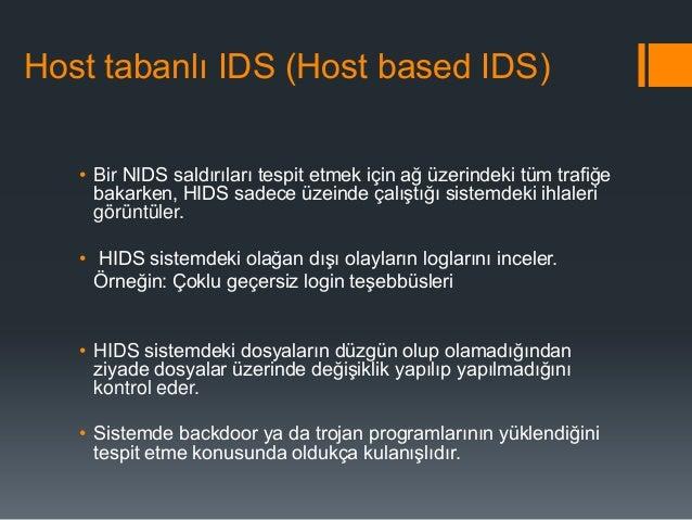 Host tabanlı IDS (Host based IDS) • Bir NIDS saldırıları tespit etmek için ağ üzerindeki tüm trafiğe bakarken, HIDS sadece...