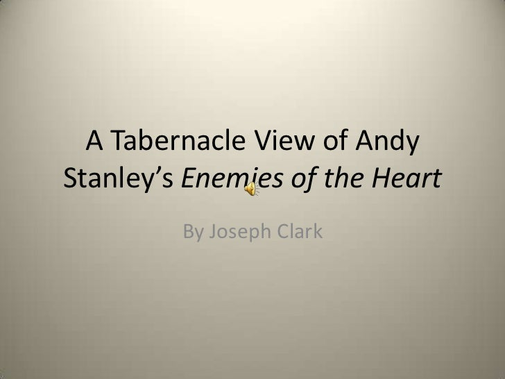 A Tabernacle View of AndyStanley's Enemies of the Heart         By Joseph Clark