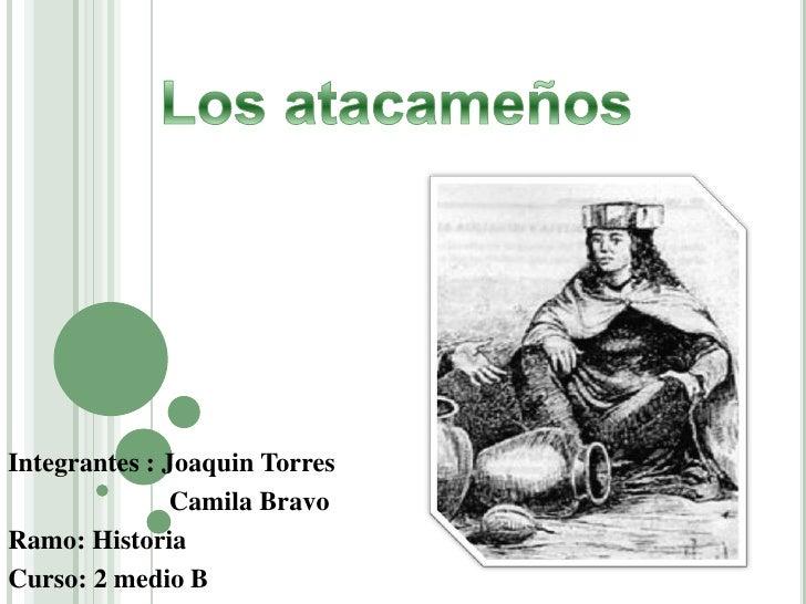 Integrantes : Joaquin Torres               Camila BravoRamo: HistoriaCurso: 2 medio B