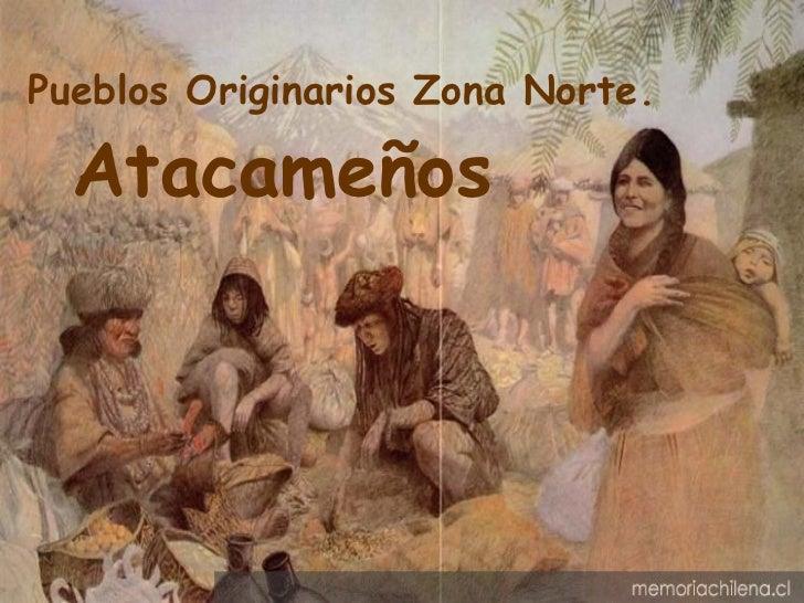 Pueblos Originarios Zona Norte. Atacameños