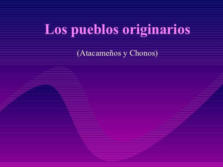Los pueblos originarios (Atacameños y Chonos)