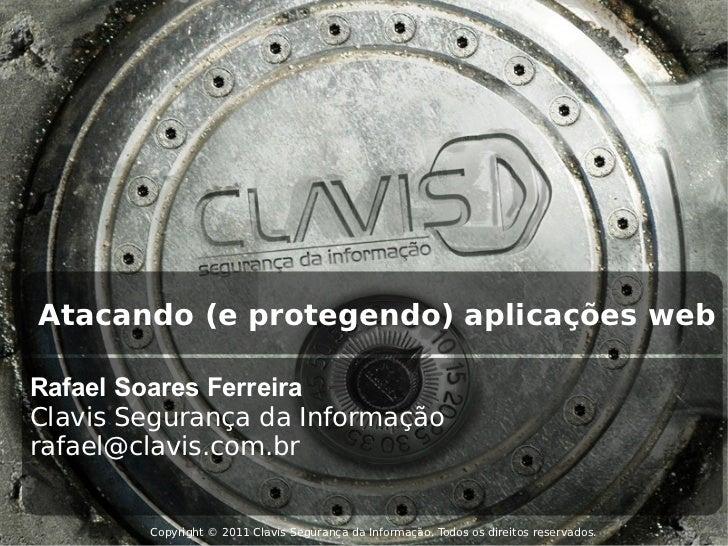 Copyright © 2011 Clavis Segurança da Informação. Todos os direitos reservados. Atacando (e protegendo) aplicações web Rafa...