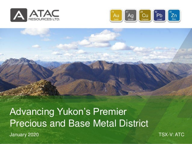 TSX-V: ATCJanuary 2020 Advancing Yukon's Premier Precious and Base Metal District