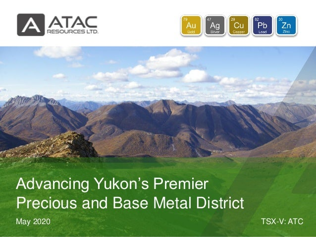 TSX-V: ATCMay 2020 Advancing Yukon's Premier Precious and Base Metal District