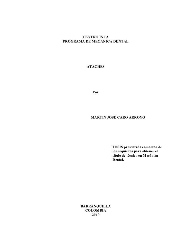 CENTRO INCA PROGRAMA DE MECANICA DENTAL              ATACHES                 Por                MARTIN JOSÉ CARO ARROYO   ...