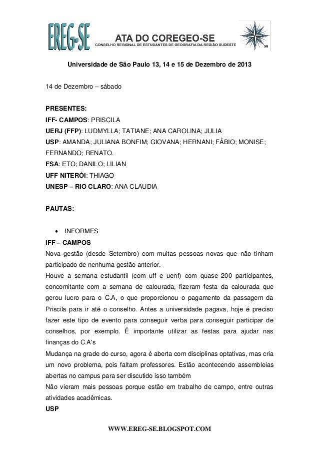 Universidade de São Paulo 13, 14 e 15 de Dezembro de 2013 14 de Dezembro – sábado  PRESENTES: IFF- CAMPOS: PRISCILA UERJ (...