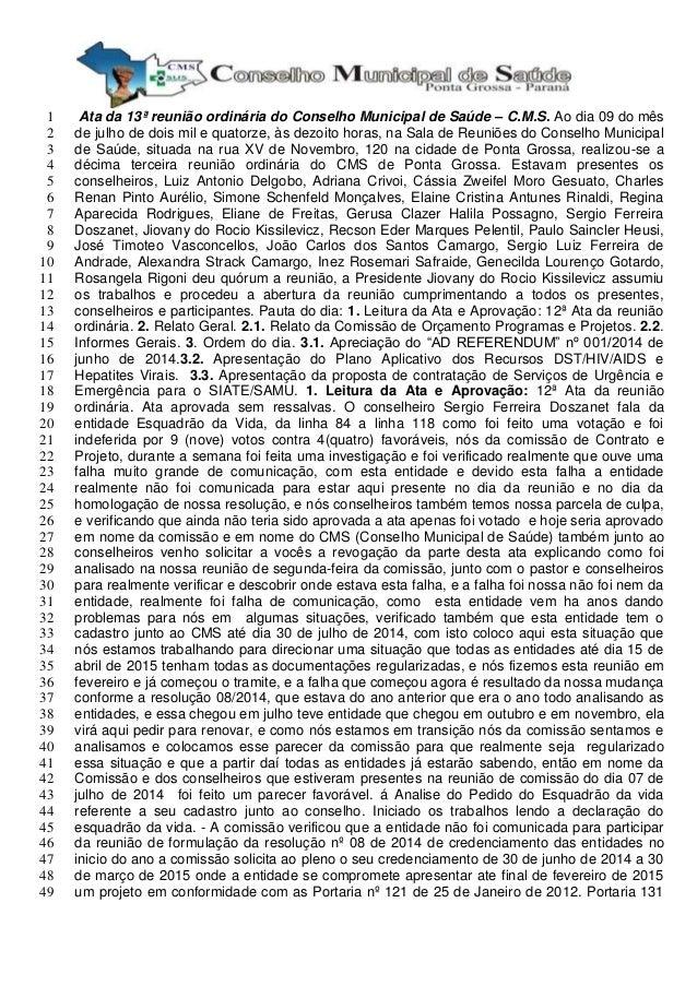 Ata da 13ª reunião ordinária do Conselho Municipal de Saúde – C.M.S. Ao dia 09 do mês1 de julho de dois mil e quatorze, às...