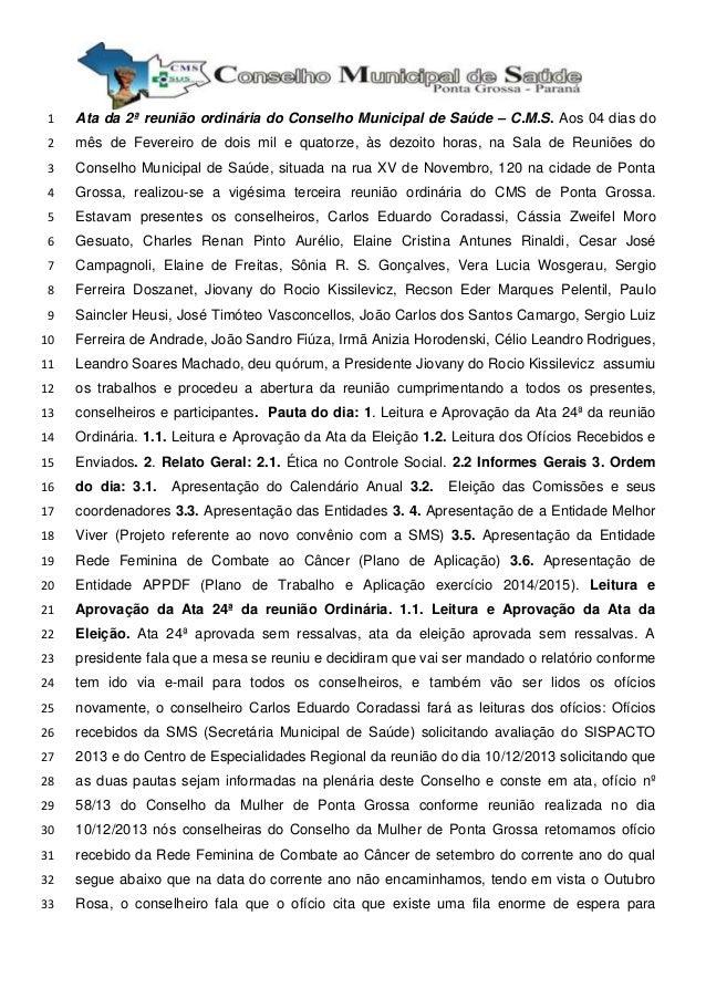 1  Ata da 2ª reunião ordinária do Conselho Municipal de Saúde – C.M.S. Aos 04 dias do  2  mês de Fevereiro de dois mil e q...