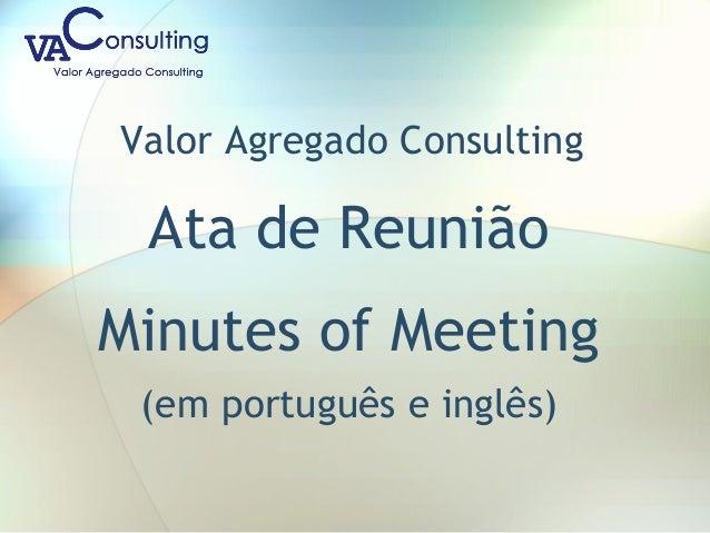 Valor Agregado Consulting Ata de Reunião Minutes of Meeting (em português e inglês)