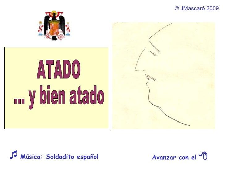 ©  JMascaró  2009 Avanzar con el     Música: Soldadito español ATADO ... y bien atado