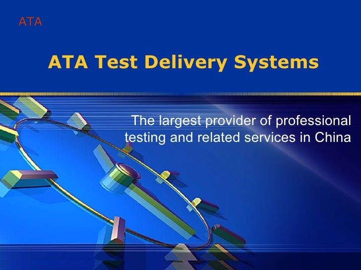 ATA Test Delivery Systems The largest provider of professional testing and related services in China