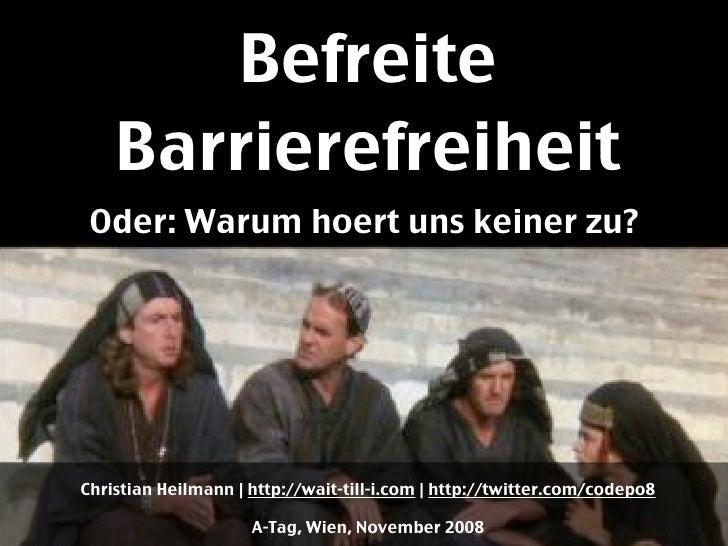 Befreite     Barrierefreiheit  Oder: Warum hoert uns keiner zu?     Christian Heilmann | http://wait-till-i.com | http://t...