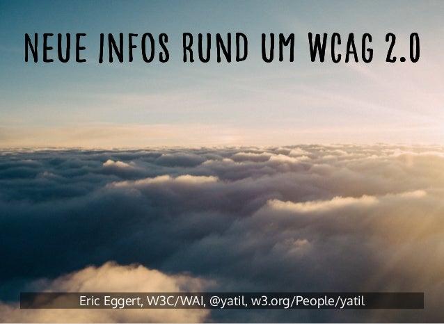 Neue Infos rund um WCAG 2.0Neue Infos rund um WCAG 2.0Neue Infos rund um WCAG 2.0Neue Infos rund um WCAG 2.0 Eric Eggert, ...