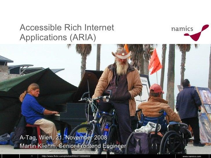 Accessible Rich Internet Applications (ARIA) A-Tag, Wien, 21. November 2008 Martin Kliehm, Senior Frontend Engineer http:...