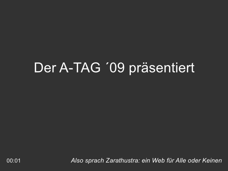 Also sprach Zarathustra: ein Web für Alle oder Keinen 00:00 Der A-TAG ´09 präsentiert