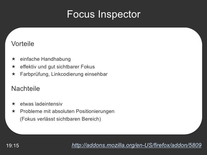 19:15 Focus Inspector http://addons.mozilla.org/en-US/firefox/addon/5809 <ul><li>Vorteile </li></ul><ul><li>einfache Handh...