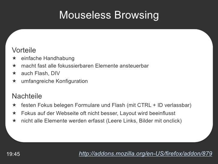 19:45 Mouseless Browsing http://addons.mozilla.org/en-US/firefox/addon/879 <ul><li>Vorteile </li></ul><ul><li>einfache Han...