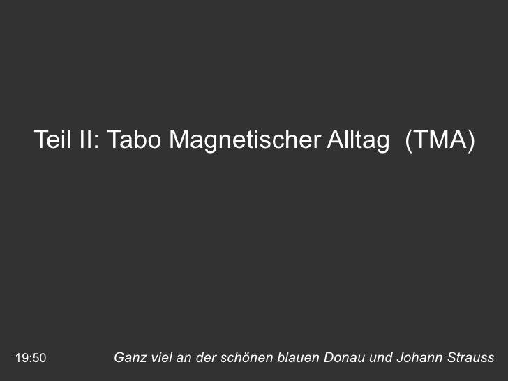 Ganz viel an der schönen blauen Donau und Johann Strauss 19:50 Teil II: Tabo Magnetischer Alltag  (TMA)