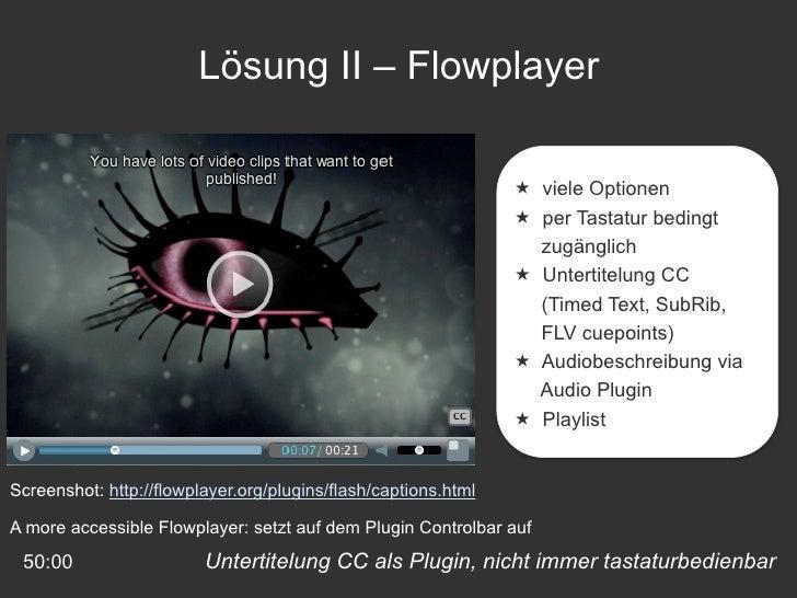 Untertitelung CC als Plugin, nicht immer tastaturbedienbar 50:00 Lösung II – Flowplayer <ul><li>viele Optionen </li></ul><...