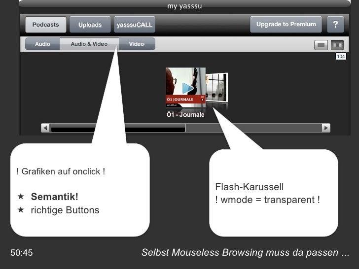 Selbst Mouseless Browsing muss da passen  ... 50:45 Flash-Karussell ! wmode = transparent ! <ul><li>! Grafiken auf onclick...