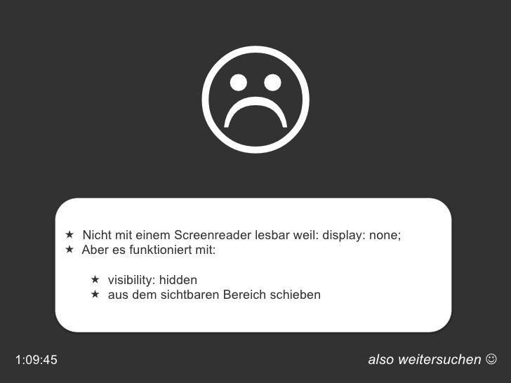 also weitersuchen    <ul><li>Nicht mit einem Screenreader lesbar weil: display: none; </li></ul><ul><li>Aber es funktion...