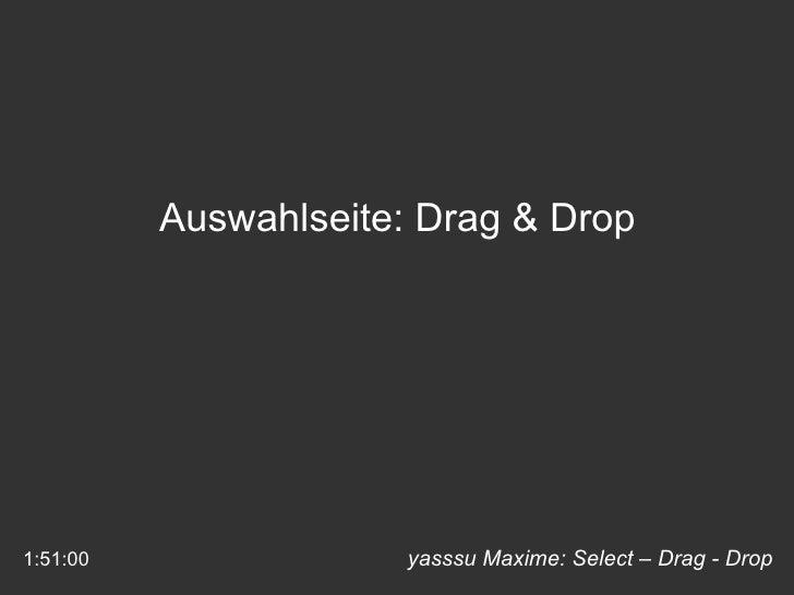 yasssu Maxime: Select – Drag - Drop Auswahlseite: Drag & Drop 1:51:00