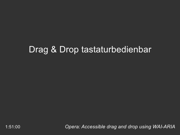 Opera: Accessible drag and drop using WAI-ARIA Drag & Drop tastaturbedienbar 1:51:00