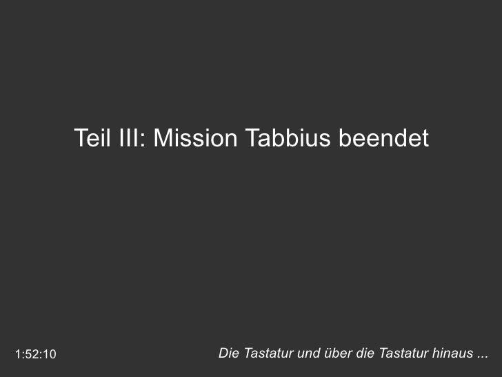 Die Tastatur und über die Tastatur hinaus ...  Teil III: Mission Tabbius beendet 1:52:10