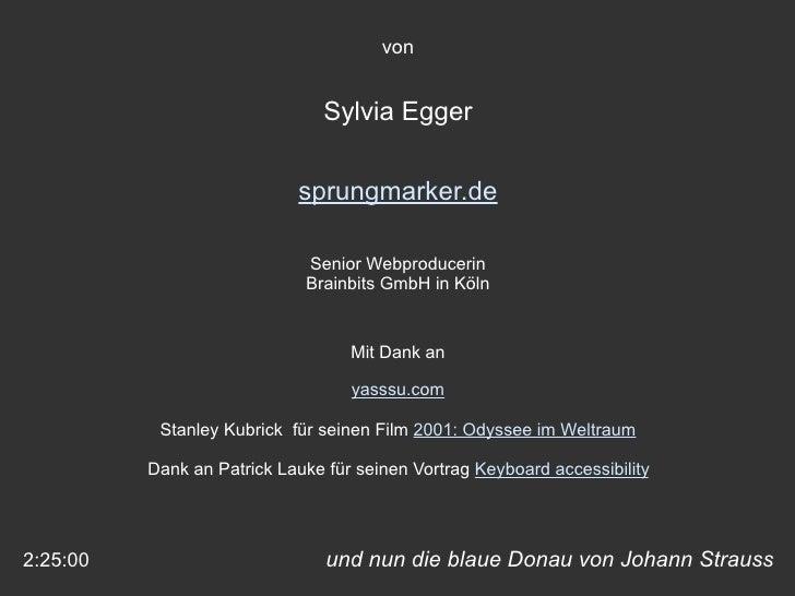 und nun die blaue Donau von Johann Strauss 2:25:00 Sylvia Egger von s prungmarker.de Senior Webproducerin Brainbits GmbH i...