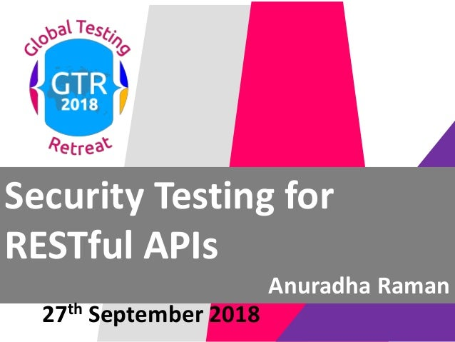 #ATAGTR2018 Security Testing for RESTful APIs Anuradha Raman 27th September 2018